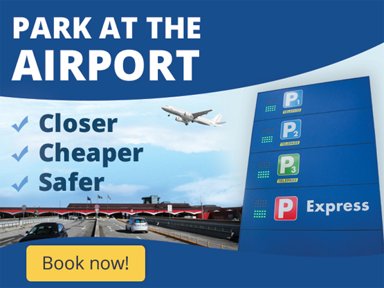 Park at the airport. Closer, Cheaper, Safer