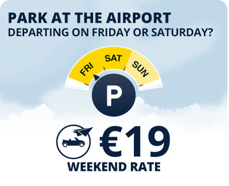 Park at the airport. Departing on Friday or Saturday? Weekend rate €19